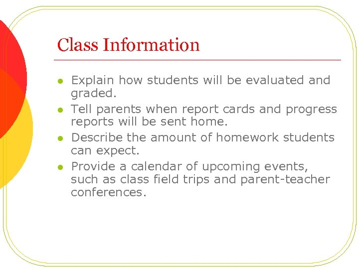 Class Information l l Explain how students will be evaluated and graded. Tell parents