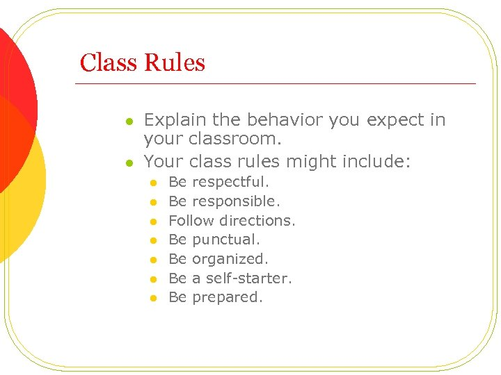 Class Rules l l Explain the behavior you expect in your classroom. Your class