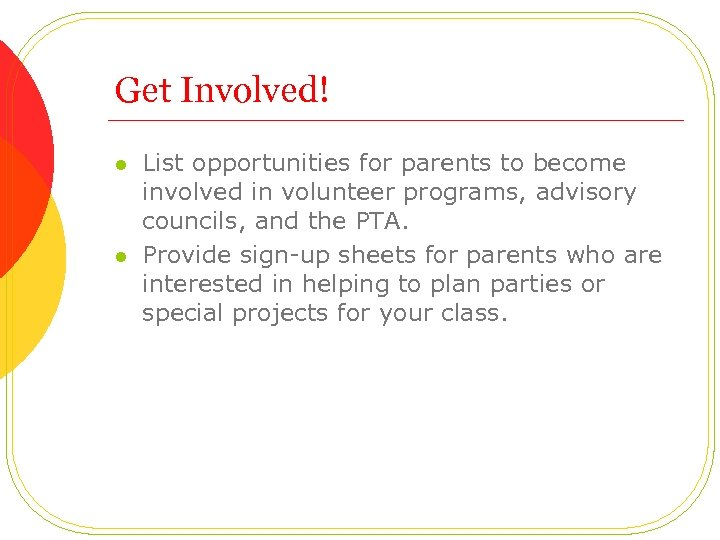 Get Involved! l l List opportunities for parents to become involved in volunteer programs,
