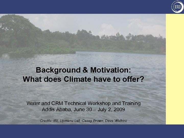 Background & Motivation: What does Climate have to offer? Water and CRM Technical Workshop