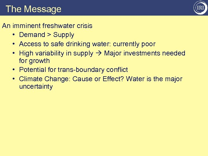 The Message An imminent freshwater crisis • Demand > Supply • Access to safe