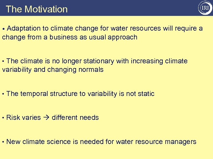 The Motivation • Adaptation to climate change for water resources will require a change