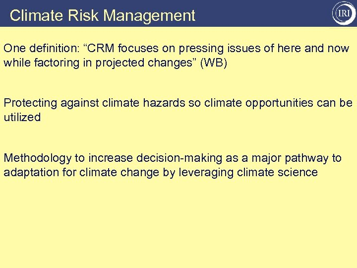 "Climate Risk Management One definition: ""CRM focuses on pressing issues of here and now"
