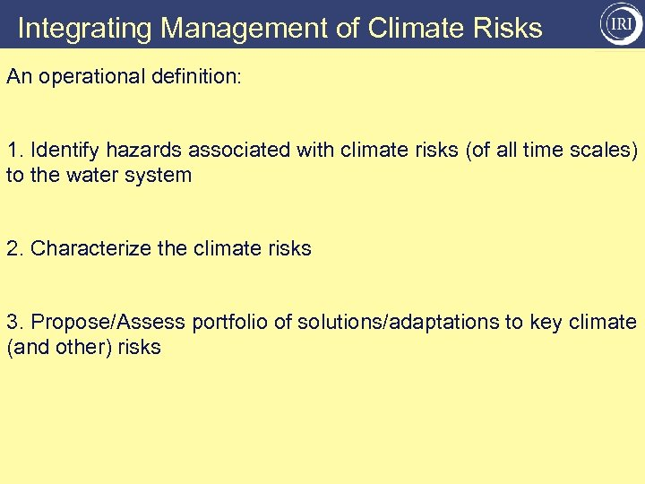 Integrating Management of Climate Risks An operational definition: 1. Identify hazards associated with climate