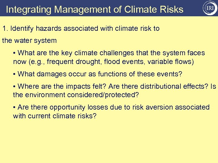 Integrating Management of Climate Risks 1. Identify hazards associated with climate risk to the
