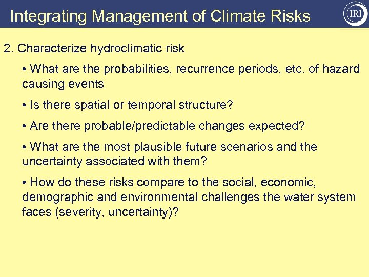 Integrating Management of Climate Risks 2. Characterize hydroclimatic risk • What are the probabilities,