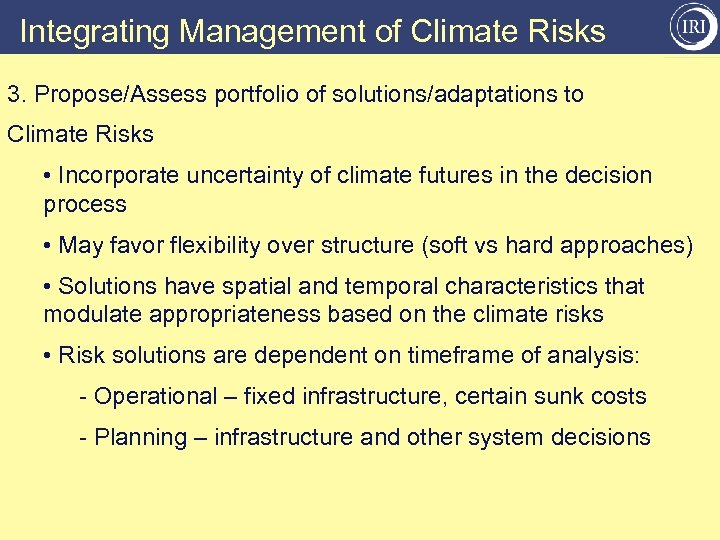 Integrating Management of Climate Risks 3. Propose/Assess portfolio of solutions/adaptations to Climate Risks •