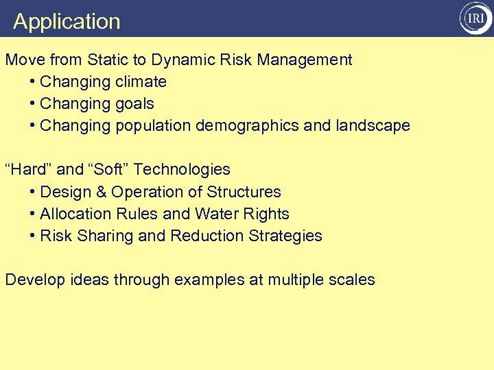 Application Move from Static to Dynamic Risk Management • Changing climate • Changing goals