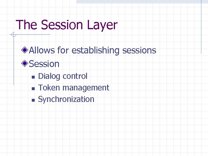 The Session Layer Allows for establishing sessions Session n Dialog control Token management Synchronization