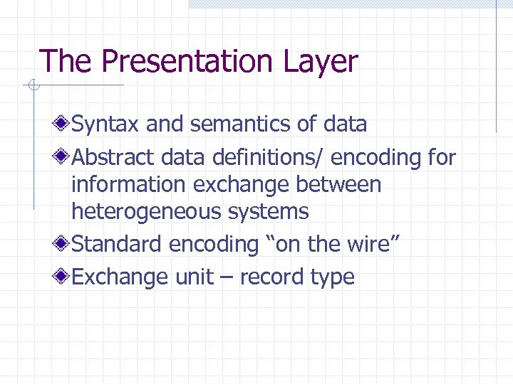 The Presentation Layer Syntax and semantics of data Abstract data definitions/ encoding for information