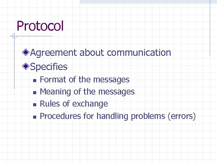 Protocol Agreement about communication Specifies n n Format of the messages Meaning of the
