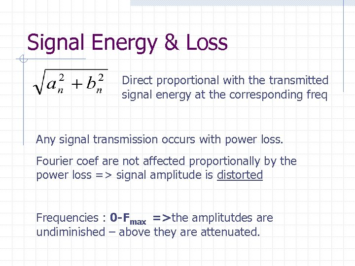 Signal Energy & Loss Direct proportional with the transmitted signal energy at the corresponding