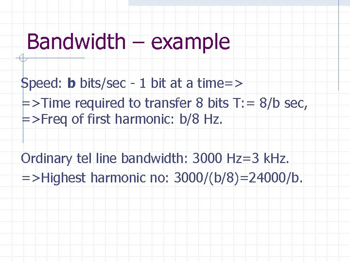 Bandwidth – example Speed: b bits/sec - 1 bit at a time=> =>Time required