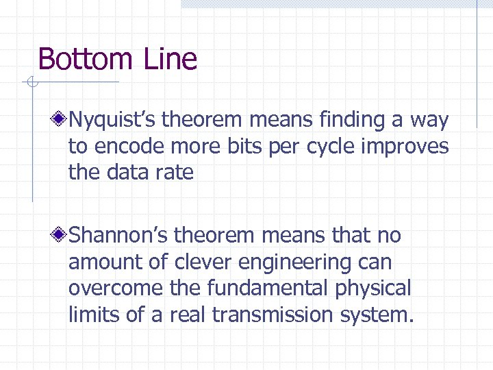 Bottom Line Nyquist's theorem means finding a way to encode more bits per cycle
