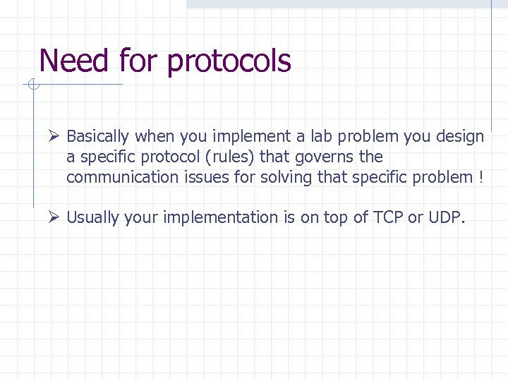 Need for protocols Ø Basically when you implement a lab problem you design a