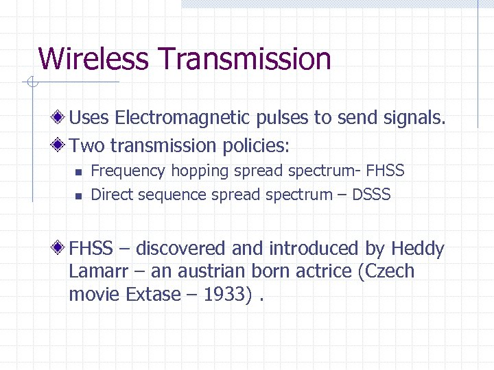 Wireless Transmission Uses Electromagnetic pulses to send signals. Two transmission policies: n n Frequency