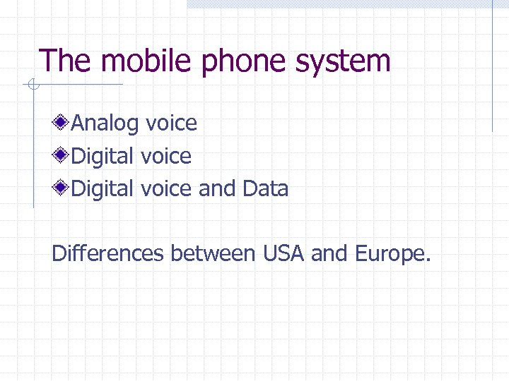 The mobile phone system Analog voice Digital voice and Data Differences between USA and