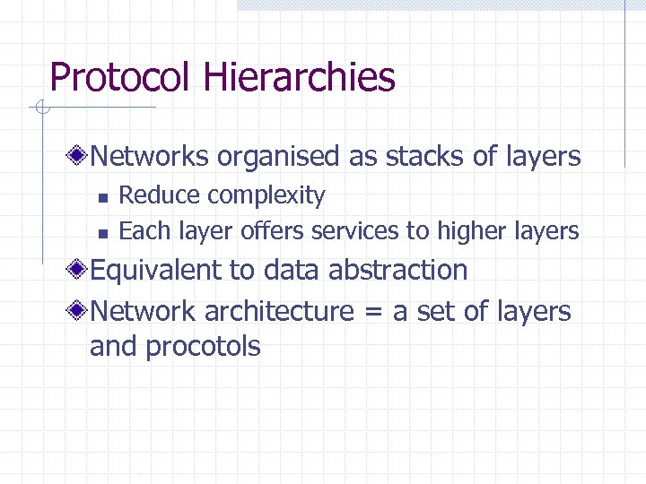 Protocol Hierarchies Networks organised as stacks of layers n n Reduce complexity Each layer