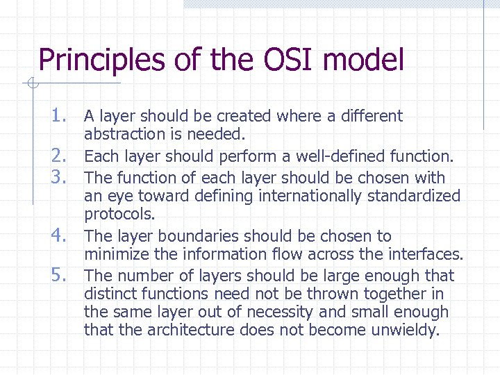 Principles of the OSI model 1. A layer should be created where a different