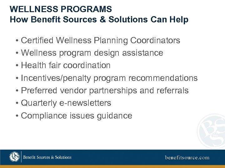WELLNESS PROGRAMS How Benefit Sources & Solutions Can Help • Certified Wellness Planning Coordinators