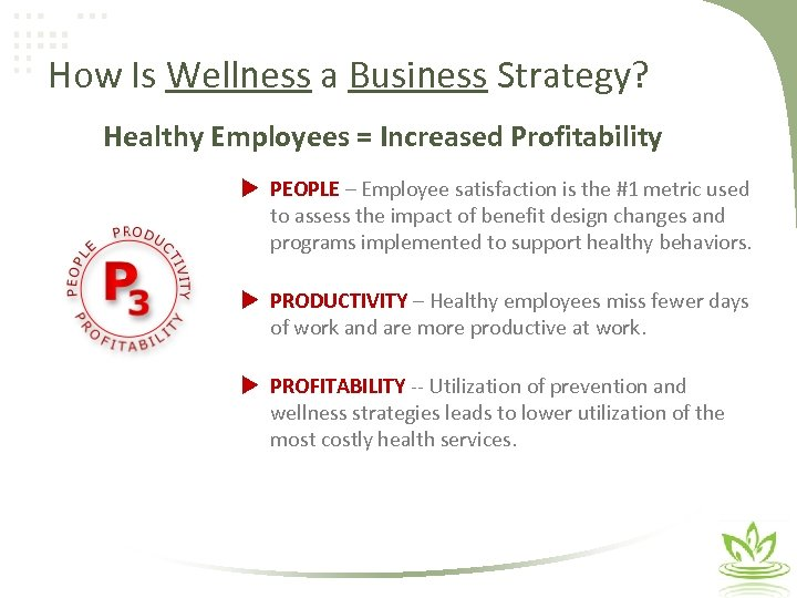 How Is Wellness a Business Strategy? Healthy Employees = Increased Profitability PEOPLE – Employee