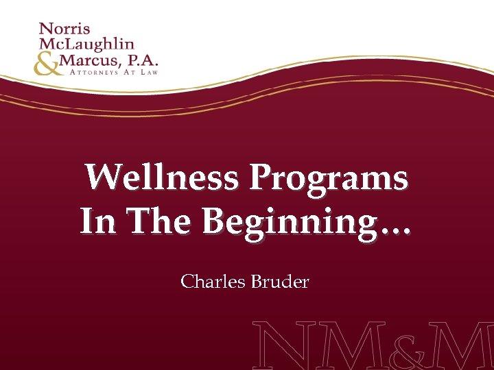 Wellness Programs In The Beginning… Charles Bruder
