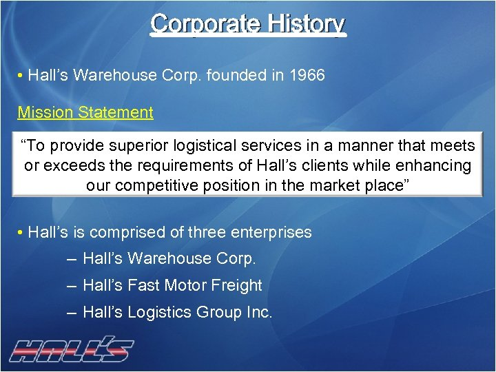 """Corporate History • Hall's Warehouse Corp. founded in 1966 Mission Statement """"To provide superior"""