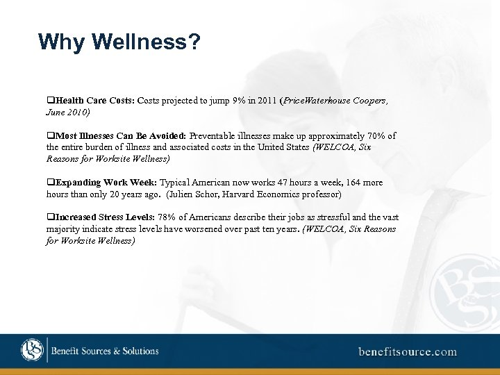 Why Wellness? q. Health Care Costs: Costs projected to jump 9% in 2011 (Price.