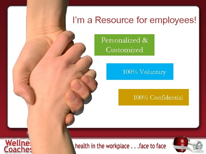 I'm a Resource for employees! Personalized & Customized 100% Voluntary 100% Confidential