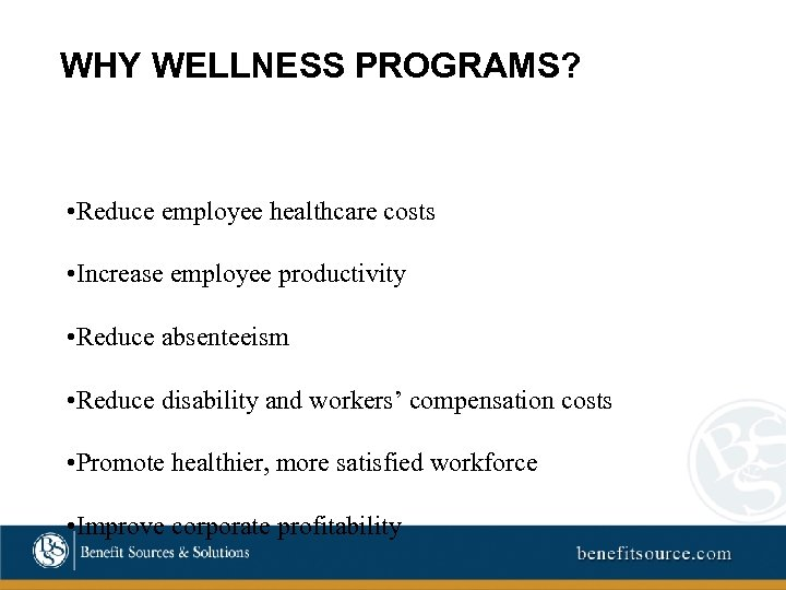 WHY WELLNESS PROGRAMS? • Reduce employee healthcare costs • Increase employee productivity • Reduce