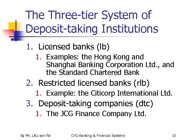 The Three-tier System of Deposit-taking Institutions 1. Licensed banks (lb) 1. Examples: the Hong