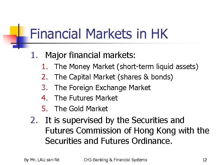 Financial Markets in HK 1. Major financial markets: 1. 2. 3. 4. 5. The