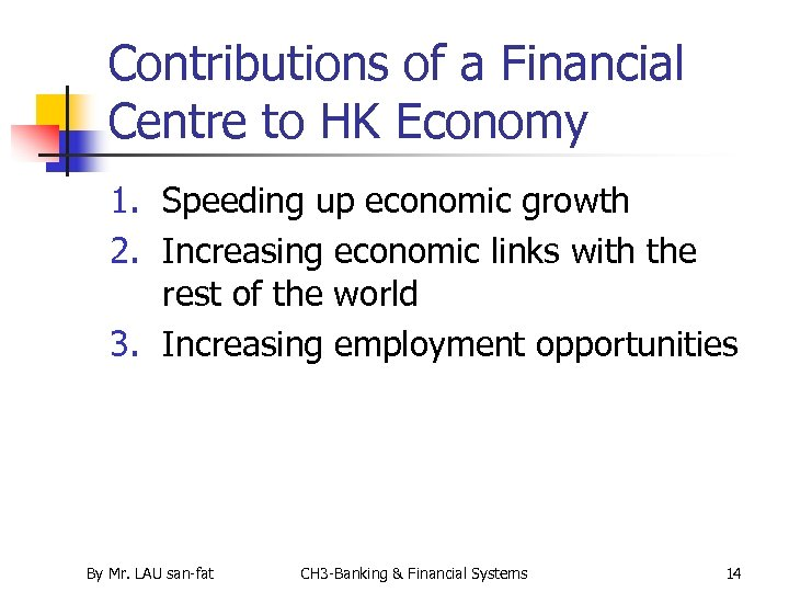 Contributions of a Financial Centre to HK Economy 1. Speeding up economic growth 2.