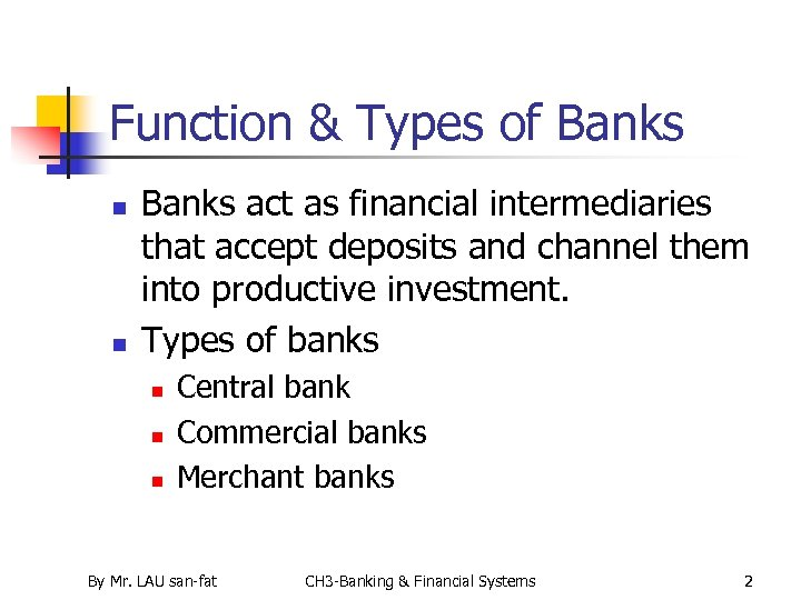 Function & Types of Banks n n Banks act as financial intermediaries that accept