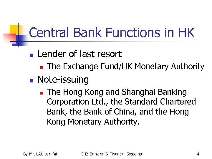 Central Bank Functions in HK n Lender of last resort n n The Exchange