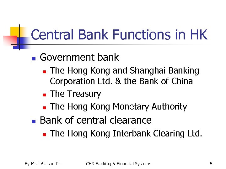 Central Bank Functions in HK n Government bank n n The Hong Kong and