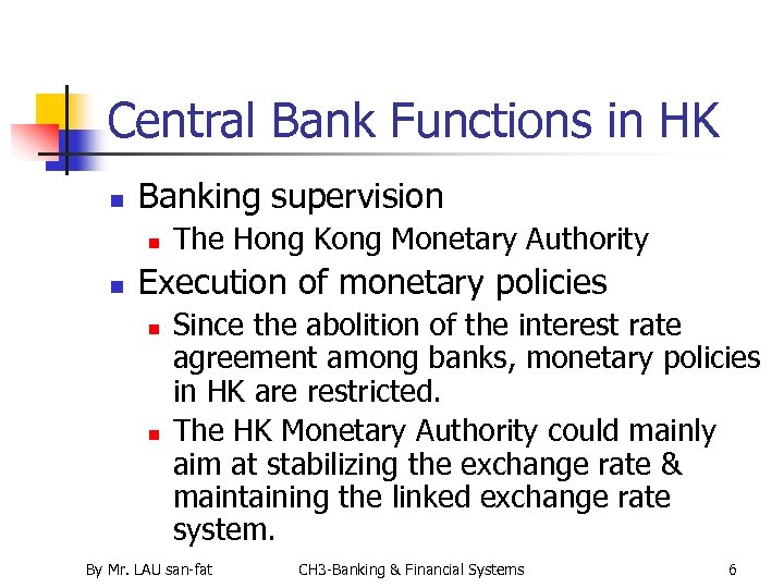 Central Bank Functions in HK n Banking supervision n n The Hong Kong Monetary