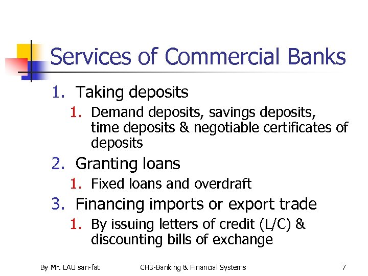 Services of Commercial Banks 1. Taking deposits 1. Demand deposits, savings deposits, time deposits