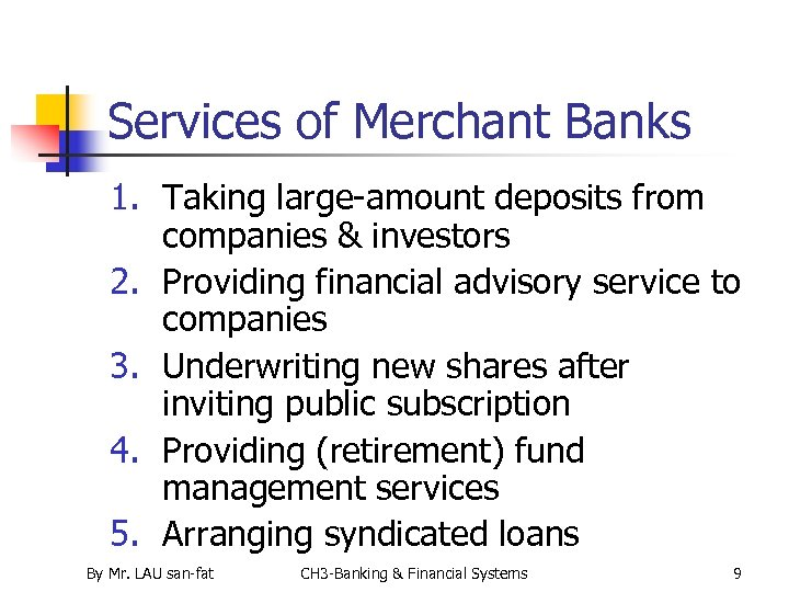 Services of Merchant Banks 1. Taking large-amount deposits from companies & investors 2. Providing