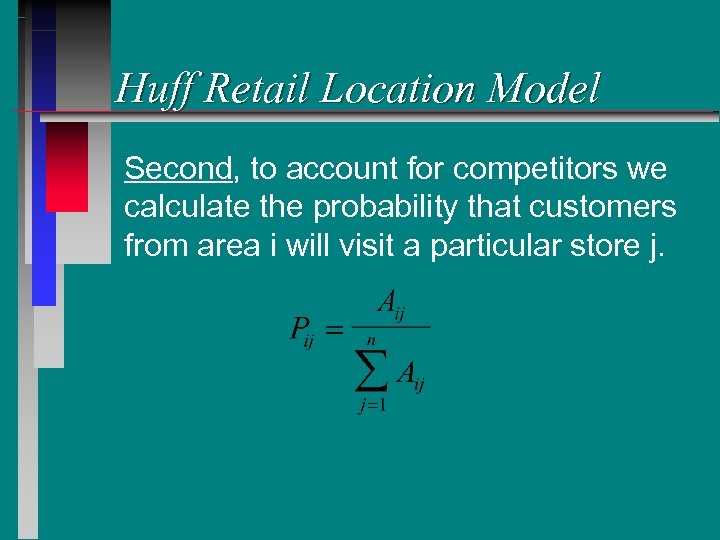 Huff Retail Location Model Second, to account for competitors we calculate the probability that