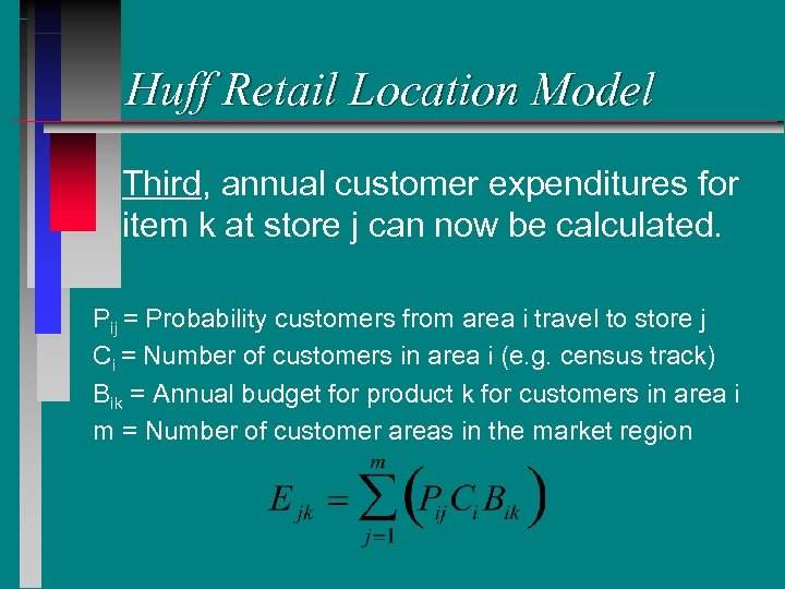 Huff Retail Location Model Third, annual customer expenditures for item k at store j
