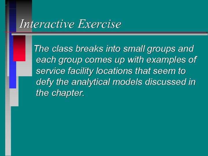 Interactive Exercise The class breaks into small groups and each group comes up with