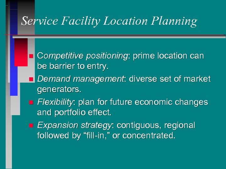 Service Facility Location Planning n n Competitive positioning: prime location can be barrier to