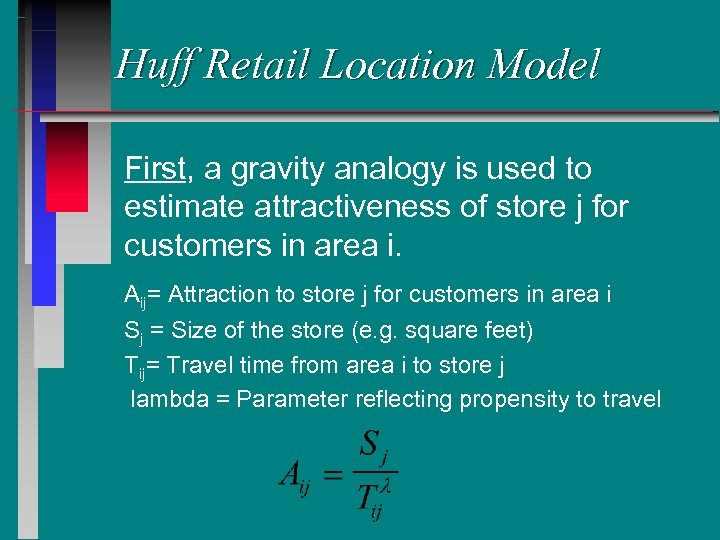 Huff Retail Location Model First, a gravity analogy is used to estimate attractiveness of