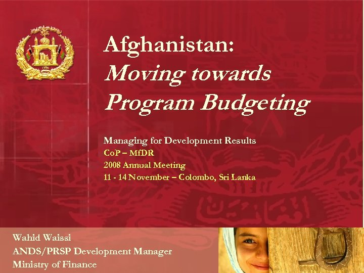 Afghanistan: Moving towards Program Budgeting Managing for Development Results Co. P – Mf. DR