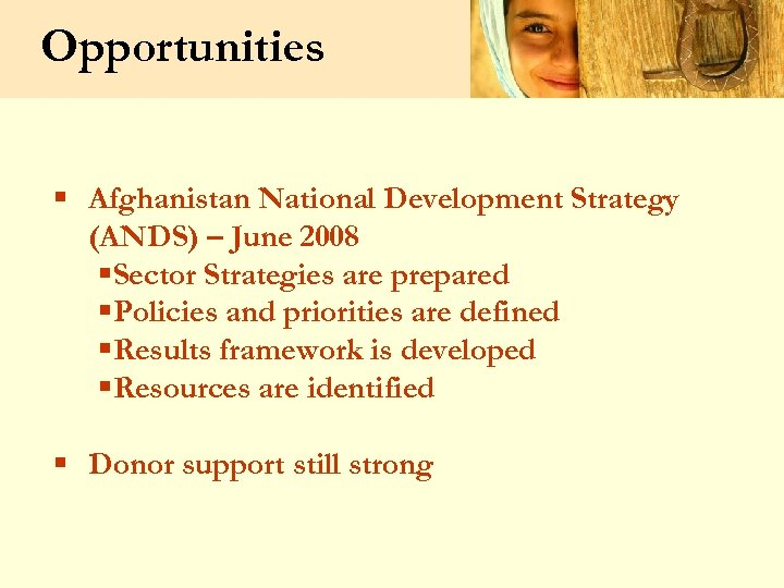 Opportunities § Afghanistan National Development Strategy (ANDS) – June 2008 §Sector Strategies are prepared