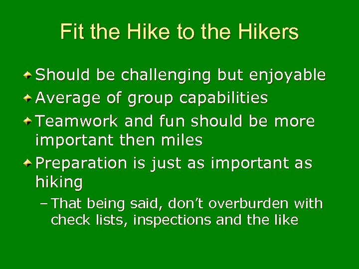 Fit the Hike to the Hikers Should be challenging but enjoyable Average of group
