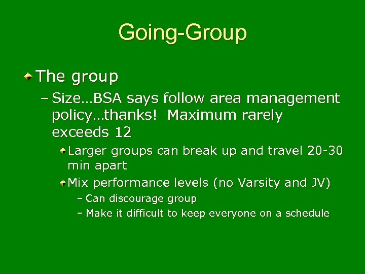 Going-Group The group – Size…BSA says follow area management policy…thanks! Maximum rarely exceeds 12