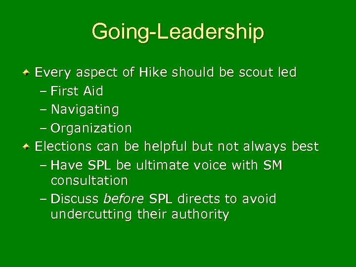 Going-Leadership Every aspect of Hike should be scout led – First Aid – Navigating