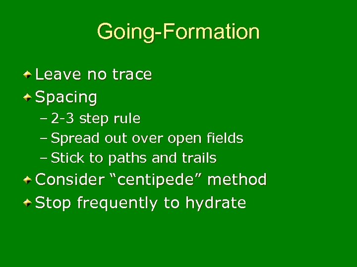 Going-Formation Leave no trace Spacing – 2 -3 step rule – Spread out over